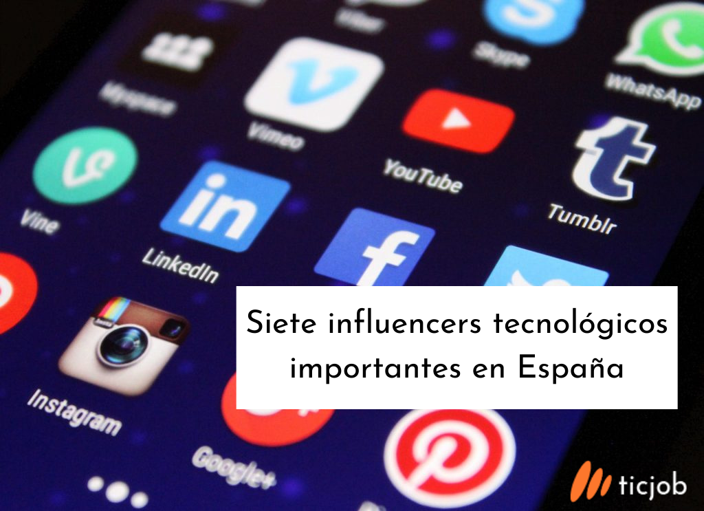 Descubre siete Influencers sobre tecnología relevantes de España.